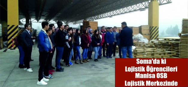 Soma'da ki Lojistik Öğrencileri Manisa OSB Lojistik Merkezinde
