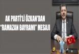 """AK PARTİ'Lİ ÖZKAN'DAN """"RAMAZAN BAYRAMI"""" MESAJI"""
