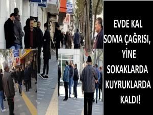 EVDE KAL SOMA ÇAĞRISI, YİNE SOKAKLARDA KUYRUKLARDA KALDI!
