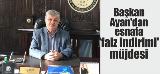 Başkan Ayan'dan esnafa 'faiz indirimi' müjdesi