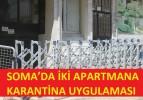 SOMA'DA İKİ APARTMANA KARANTİNA UYGULAMASI