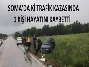 SOMA'DA Kİ TRAFİK KAZASINDA 1 KİŞİ HAYATINI KAYBETTİ