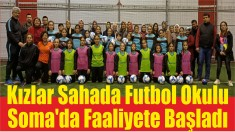 Kızlar Sahada Futbol Okulu Soma'da Faaliyete Başladı