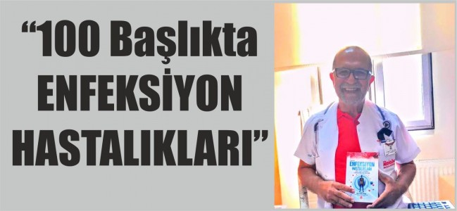 """Dr. Mustafa Torun'un Yeni Kitabı """"100 Başlıkta ENFEKSİYON HASTALIKLARI"""""""