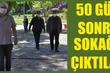 50 GÜN SONRA SOKAĞA ÇIKTILAR