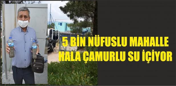 5 BİN NÜFUSLU MAHALLE HALA ÇAMURLU SU İÇİYOR