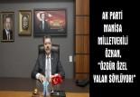 """MİLLETVEKİLİ ÖZKAN, """"ÖZGÜR ÖZEL YALAN SÖYLÜYOR!"""""""