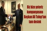 Biz bize yeteriz kampanyasına Başkan Ali Tulup'tan tam destek