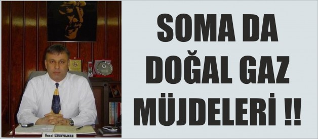 SOMA DA DOĞAL GAZ MÜJDELERİ !!