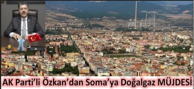 AK Parti'li Özkan'dan Soma'ya doğalgaz müjdesi