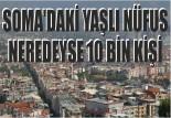 SOMA'DAKİ YAŞLI NÜFUS NEREDEYSE 10 BİN KİŞİ