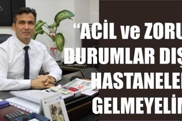 """""""ACİL ve ZORUNLU DURUMLAR DIŞINDA HASTANELERE GELMEYELİM"""""""