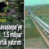 SAVAŞTEPE'YE 1.5 MİLYAR DOLARLIK YATIRIM