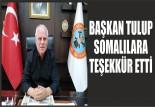 BAŞKAN TULUP, SOMALILARA TEŞEKKÜR ETTİ