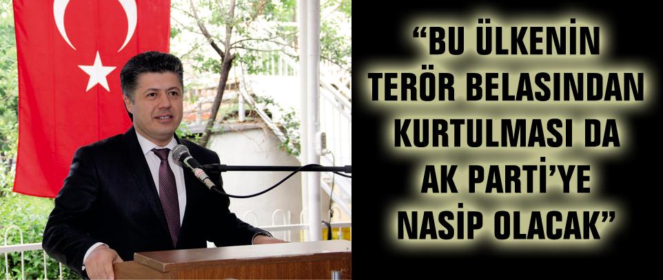 """""""BU ÜLKENİN TERÖR BELASINDAN KURTULMASI DA AK PARTİ'YE NASİP OLACAK"""""""