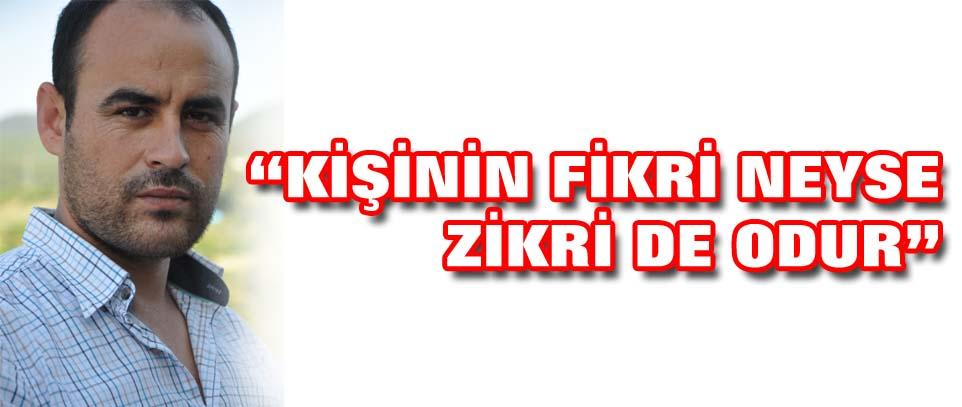 """""""KİŞİNİN FİKRİ NEYSE ZİKRİ DE ODUR"""""""