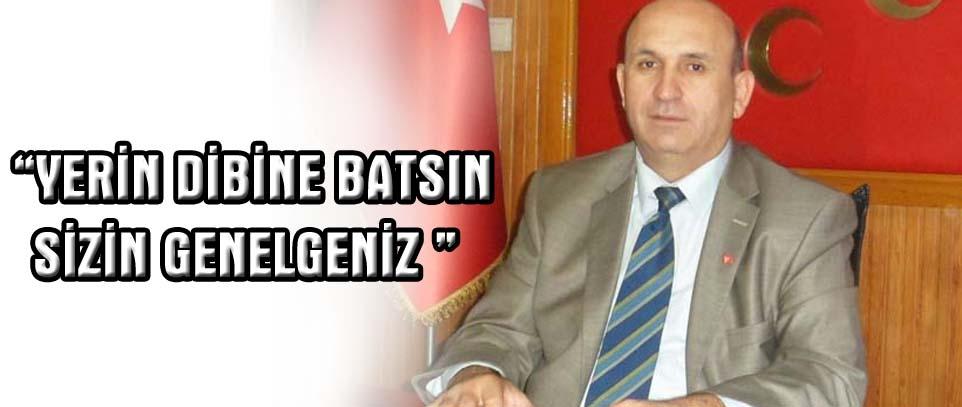"""""""YERİN DİBİNE BATSIN SİZİN GENELGENİZ"""""""