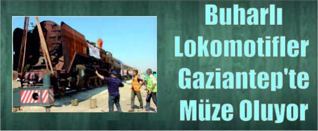 Buharlı Lokomotifler Gaziantep'te Müze Oluyor