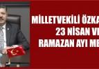 MİLLETVEKİLİ MEHMET ALİ ÖZKAN'DAN 23 NİSAN VE RAMAZAN AYI MESAJI