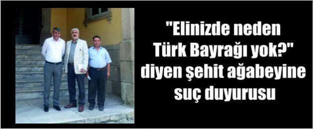 """""""Elinizde neden Türk Bayrağı yok?"""" diyen şehit ağabeyine suç duyurusu"""
