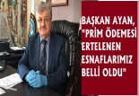 """BAŞKAN AYAN, """"PRİM ÖDEMESİ ERTELENEN ESNAFLARIMIZ BELLİ OLDU"""""""