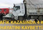 TRAFİK KAZASINDA 4 KİŞİ HAYATINI KAYBETTİ