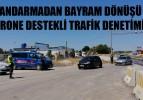JANDARMADAN BAYRAM DÖNÜŞÜ DRONE DESTEKLİ TRAFİK DENETİMİ