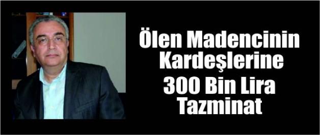 Ölen Madencinin Kardeşlerine  300 Bin Lira Tazminat