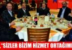 """ERGENE,""""SİZLER BİZİM HİZMET ORTAĞIMIZSINIZ"""""""