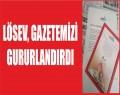 LÖSEV, GAZETEMİZİ GURURLANDIRDI