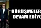 """""""GÖRÜŞMELERİMİZ DEVAM EDİYOR"""""""